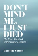 Don't Mind Me, I Just Died:  On Time, Tennis, and Unforgiving Mothers (paper)